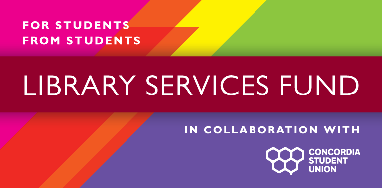 For students, from students, the Library Services Fund, in collaboration with Concordia Student Union